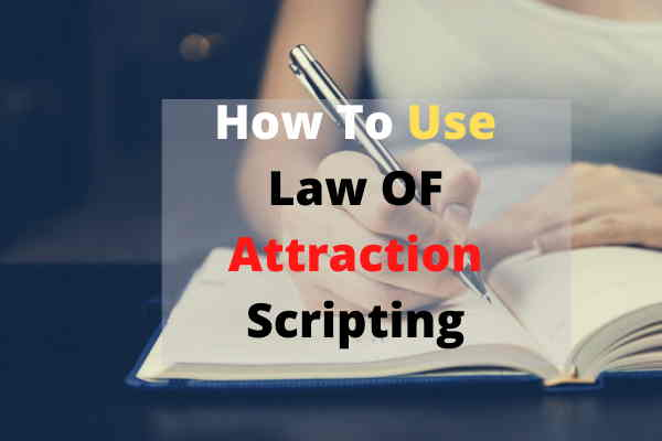 How To Use Law of Attraction Scripting