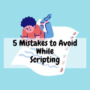 5 Mistakes to Avoid While Scripting